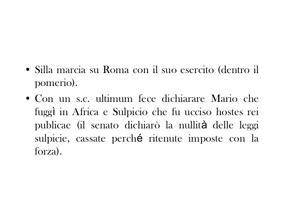 Silla marcia su Roma con il suo esercito (dentro il pomerio). Con un s.c. ultimum fece dichiarare Mario che fugg ì in Africa e Sulpicio che fu ucciso