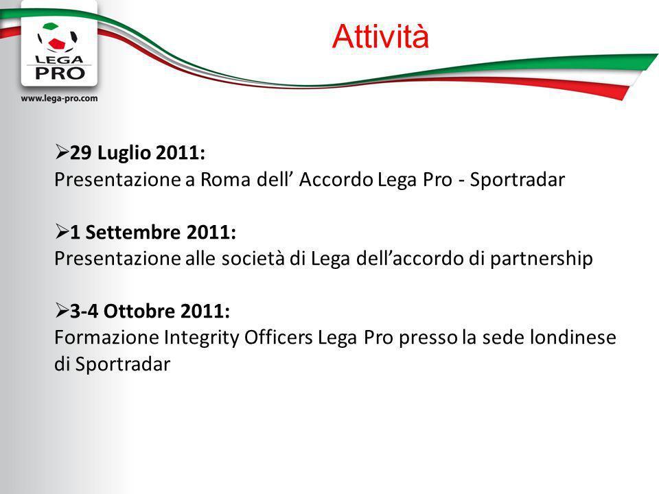 Attività 29 Luglio 2011: Presentazione a Roma dell Accordo Lega Pro - Sportradar 1 Settembre 2011: Presentazione alle società di Lega dellaccordo di p