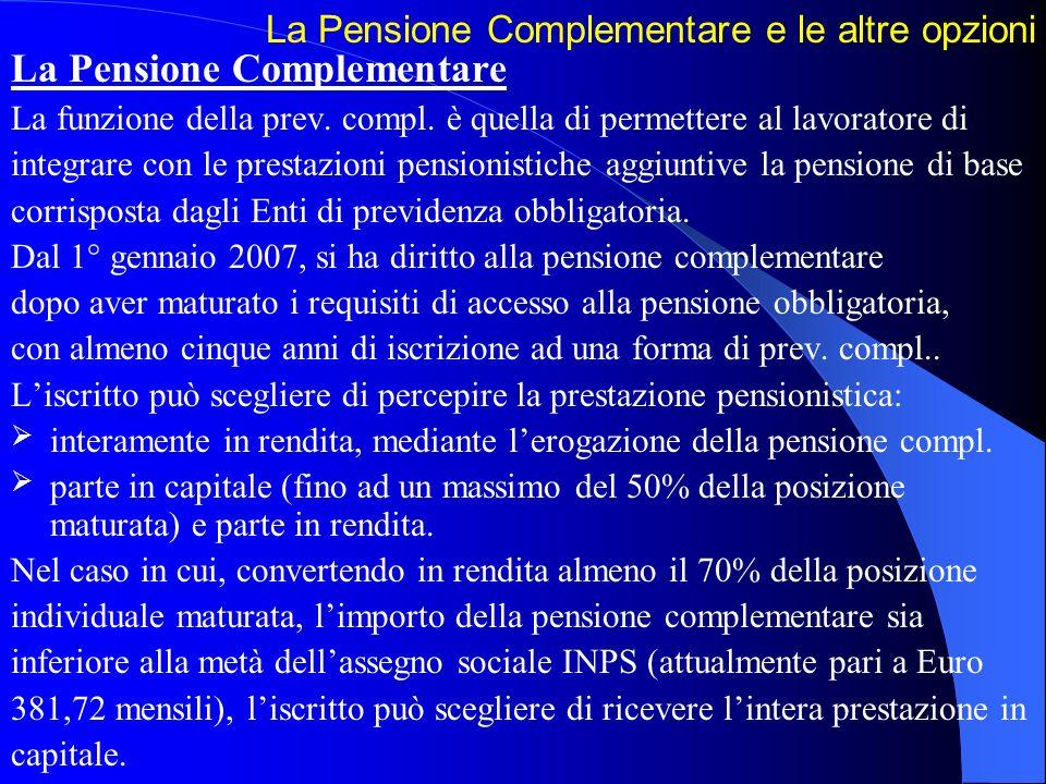 La Pensione Complementare e le altre opzioni La Pensione Complementare La funzione della prev. compl. è quella di permettere al lavoratore di integrar