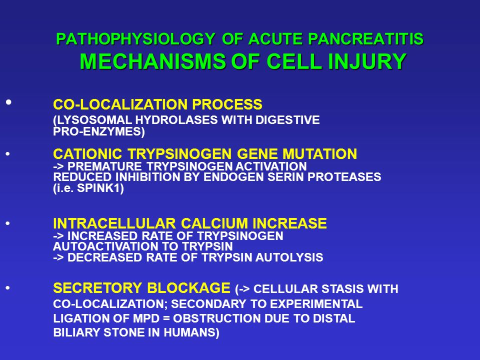 PATHOPHYSIOLOGY OF ACUTE PANCREATITIS MECHANISMS OF CELL INJURY CO-LOCALIZATION PROCESS (LYSOSOMAL HYDROLASES WITH DIGESTIVE PRO-ENZYMES) CATIONIC TRY