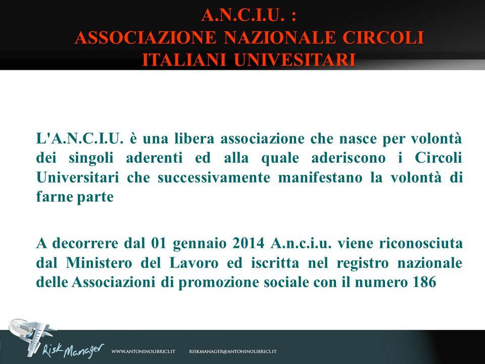 A.N.C.I.U. : ASSOCIAZIONE NAZIONALE CIRCOLI ITALIANI UNIVESITARI L'A.N.C.I.U. è una libera associazione che nasce per volontà dei singoli aderenti ed