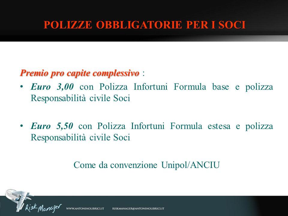 Premio pro capite complessivo Premio pro capite complessivo : Euro 3,00 con Polizza Infortuni Formula base e polizza Responsabilità civile Soci Euro 5