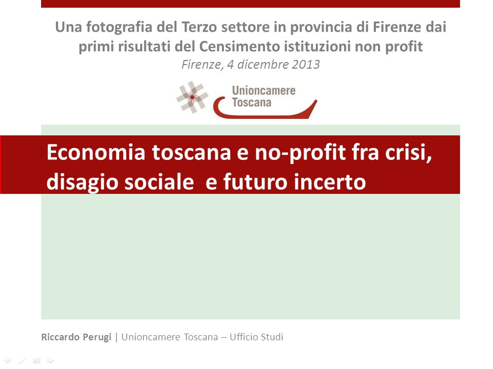 Economia toscana e no-profit fra crisi, disagio sociale e futuro incerto Riccardo Perugi | Unioncamere Toscana – Ufficio Studi Una fotografia del Terz