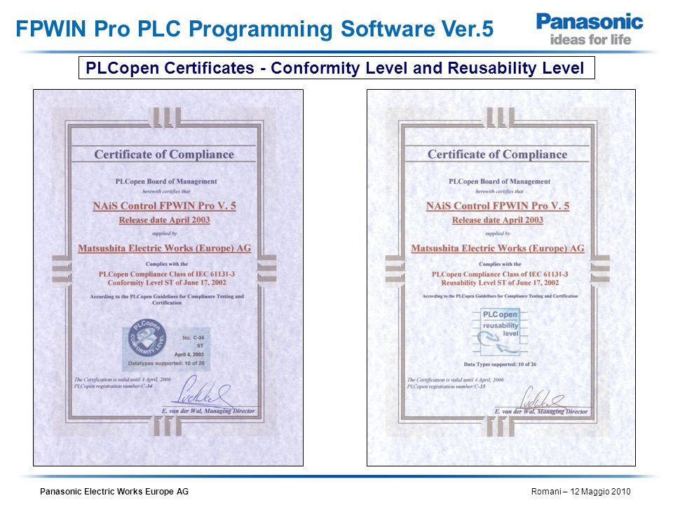 Panasonic Electric Works Europe AG Romani – 12 Maggio 2010 FPWIN Pro PLC Programming Software Ver.5 PLCopen Certificates - Conformity Level and Reusab