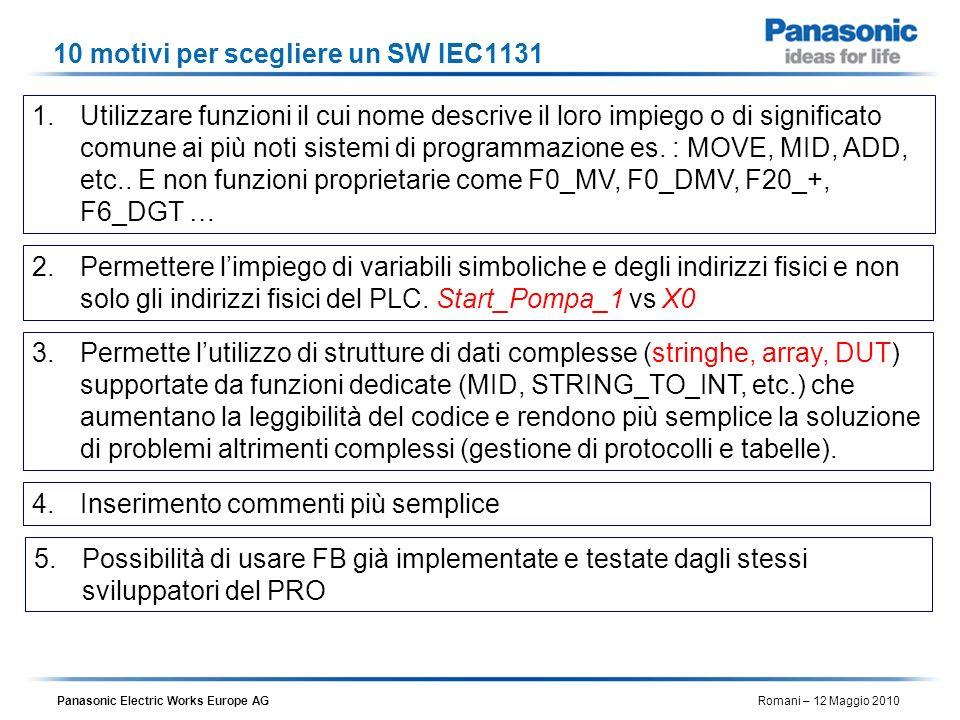 Panasonic Electric Works Europe AG Romani – 12 Maggio 2010 10 motivi per scegliere un SW IEC1131 1.Utilizzare funzioni il cui nome descrive il loro im