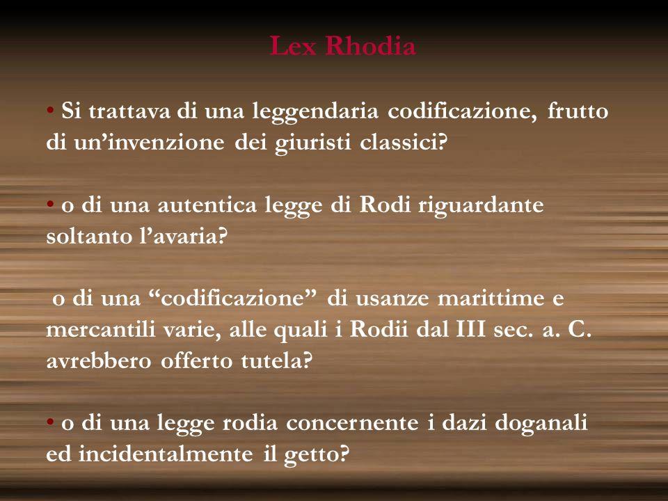 Lex Rhodia Si trattava di una leggendaria codificazione, frutto di uninvenzione dei giuristi classici? o di una autentica legge di Rodi riguardante so