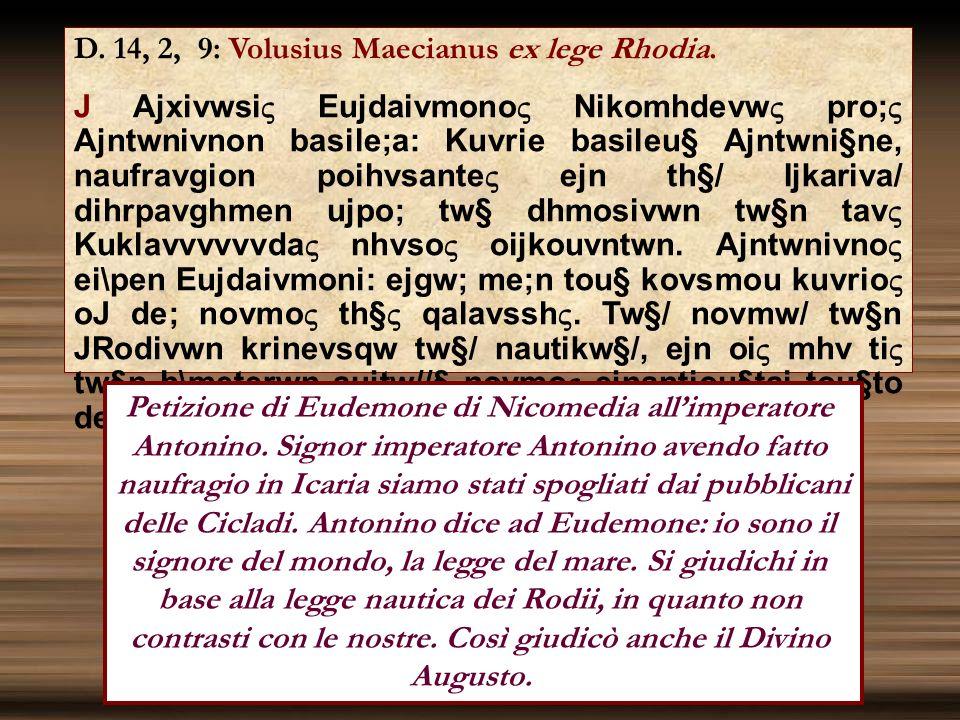 D. 14, 2, 9: Volusius Maecianus ex lege Rhodia. J Ajxivwsi Eujdaivmono Nikomhdevw pro; Ajntwnivnon basile;a: Kuvrie basileu§ Ajntwni§ne, naufravgion p