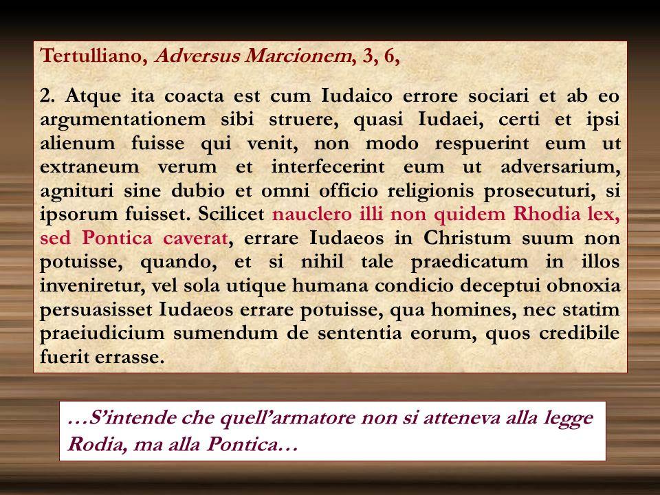 Tertulliano, Adversus Marcionem, 3, 6, 2. Atque ita coacta est cum Iudaico errore sociari et ab eo argumentationem sibi struere, quasi Iudaei, certi e