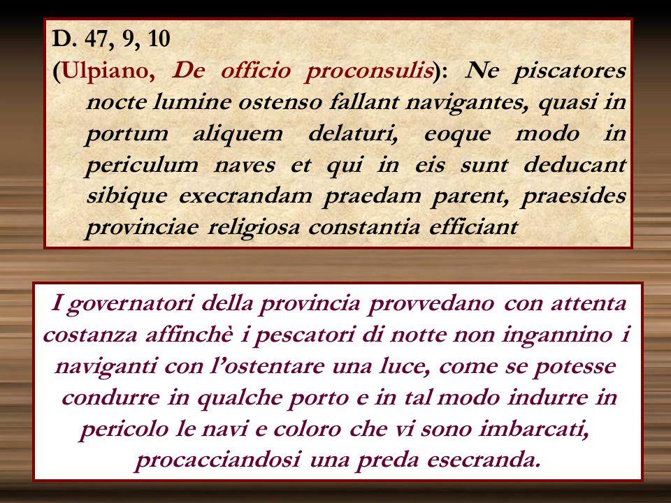 D. 47, 9, 10 (Ulpiano, De officio proconsulis): Ne piscatores nocte lumine ostenso fallant navigantes, quasi in portum aliquem delaturi, eoque modo in