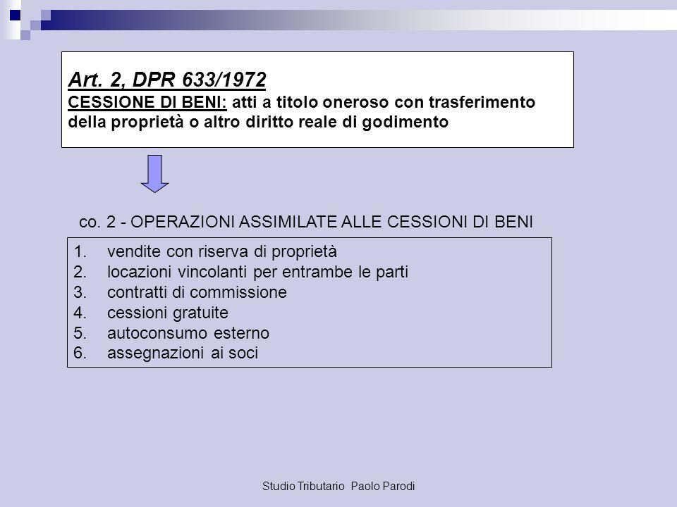 Studio Tributario Paolo Parodi Art. 2, DPR 633/1972 CESSIONE DI BENI: atti a titolo oneroso con trasferimento della proprietà o altro diritto reale di