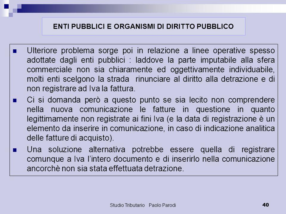 Studio Tributario Paolo Parodi 40 Ulteriore problema sorge poi in relazione a linee operative spesso adottate dagli enti pubblici : laddove la parte i