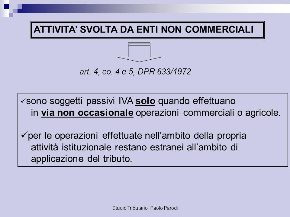 Studio Tributario Paolo Parodi ATTIVITA SVOLTA DA ENTI NON COMMERCIALI art. 4, co. 4 e 5, DPR 633/1972 sono soggetti passivi IVA solo quando effettuan