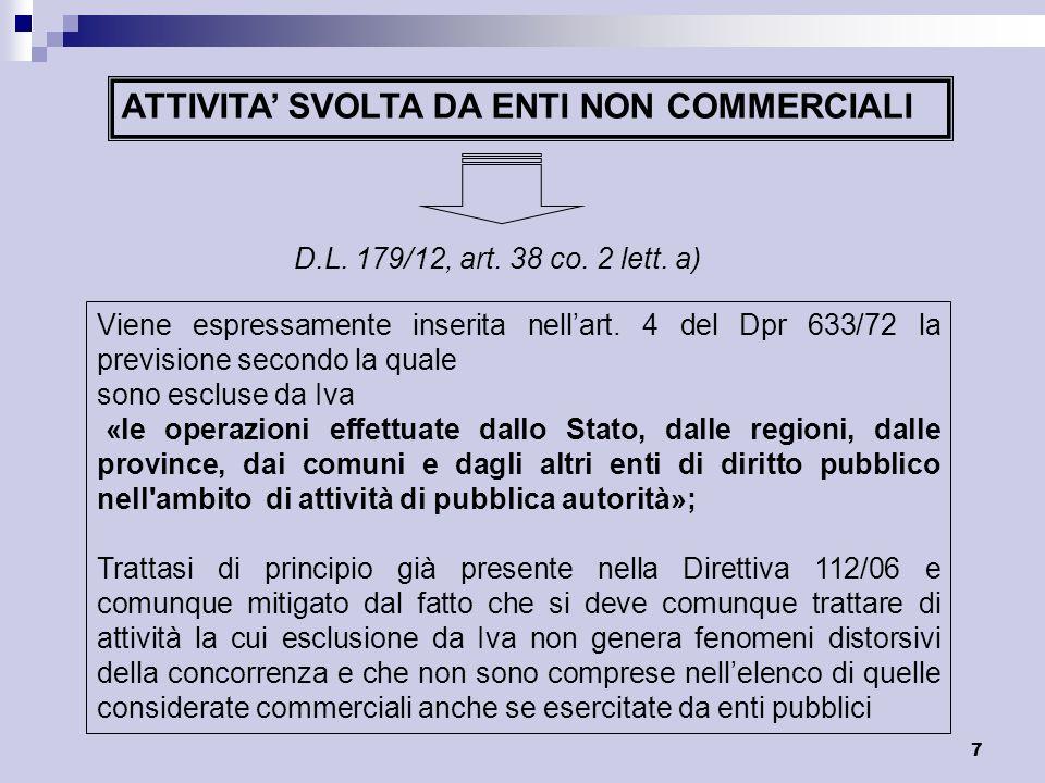 7 ATTIVITA SVOLTA DA ENTI NON COMMERCIALI D.L. 179/12, art. 38 co. 2 lett. a) Viene espressamente inserita nellart. 4 del Dpr 633/72 la previsione sec