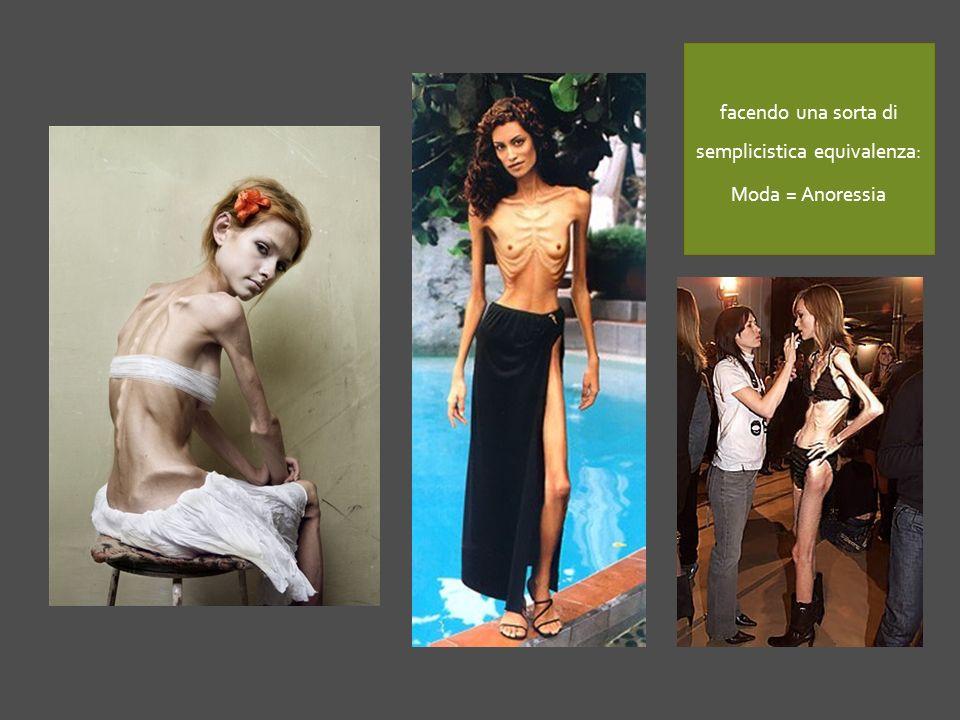 facendo una sorta di semplicistica equivalenza: Moda = Anoressia