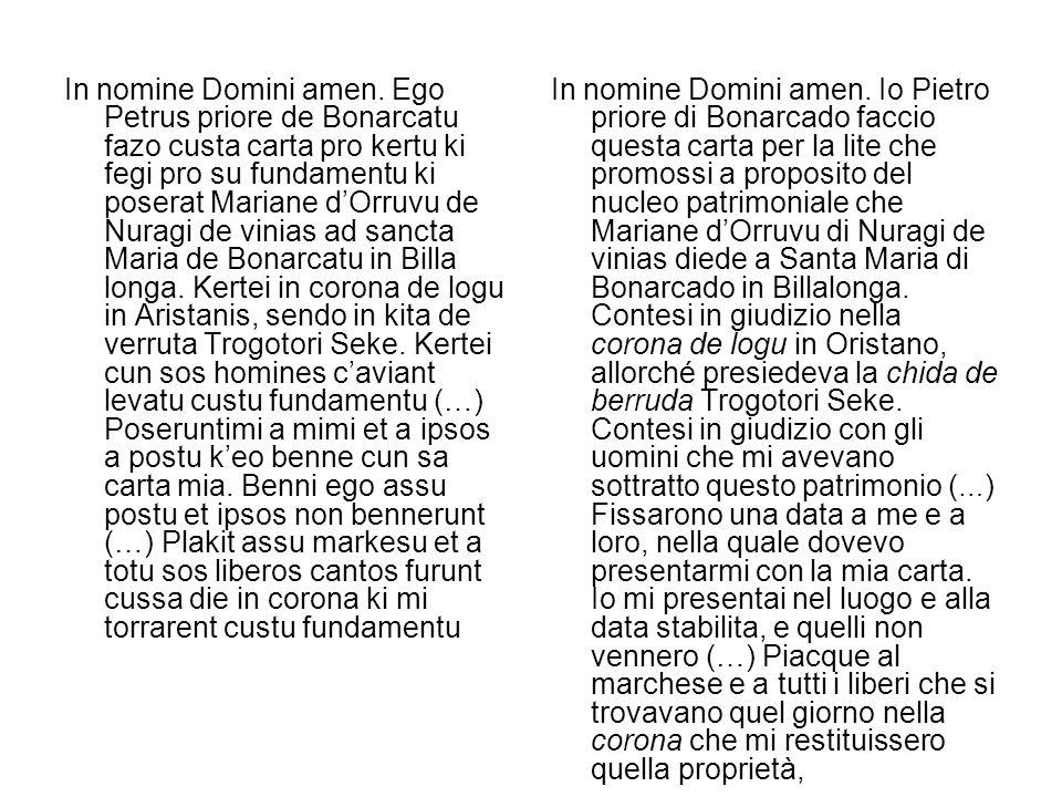 In nomine Domini amen. Ego Petrus priore de Bonarcatu fazo custa carta pro kertu ki fegi pro su fundamentu ki poserat Mariane dOrruvu de Nuragi de vin