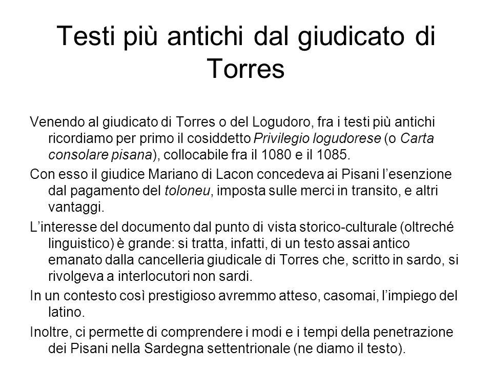 Testi più antichi dal giudicato di Torres Venendo al giudicato di Torres o del Logudoro, fra i testi più antichi ricordiamo per primo il cosiddetto Pr