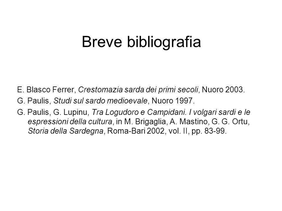 Breve bibliografia E. Blasco Ferrer, Crestomazia sarda dei primi secoli, Nuoro 2003. G. Paulis, Studi sul sardo medioevale, Nuoro 1997. G. Paulis, G.