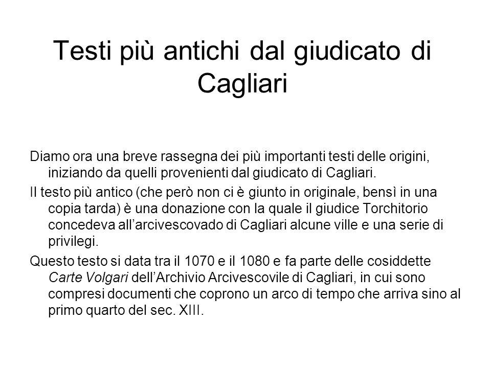 Testi più antichi dal giudicato di Cagliari Diamo ora una breve rassegna dei più importanti testi delle origini, iniziando da quelli provenienti dal g