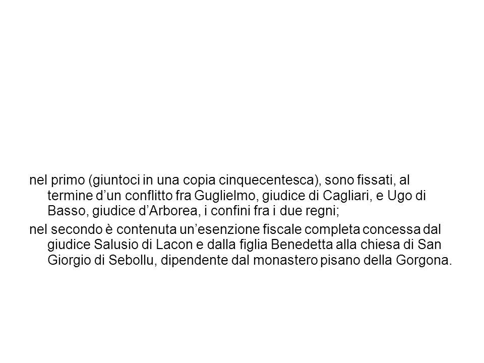 nel primo (giuntoci in una copia cinquecentesca), sono fissati, al termine dun conflitto fra Guglielmo, giudice di Cagliari, e Ugo di Basso, giudice d