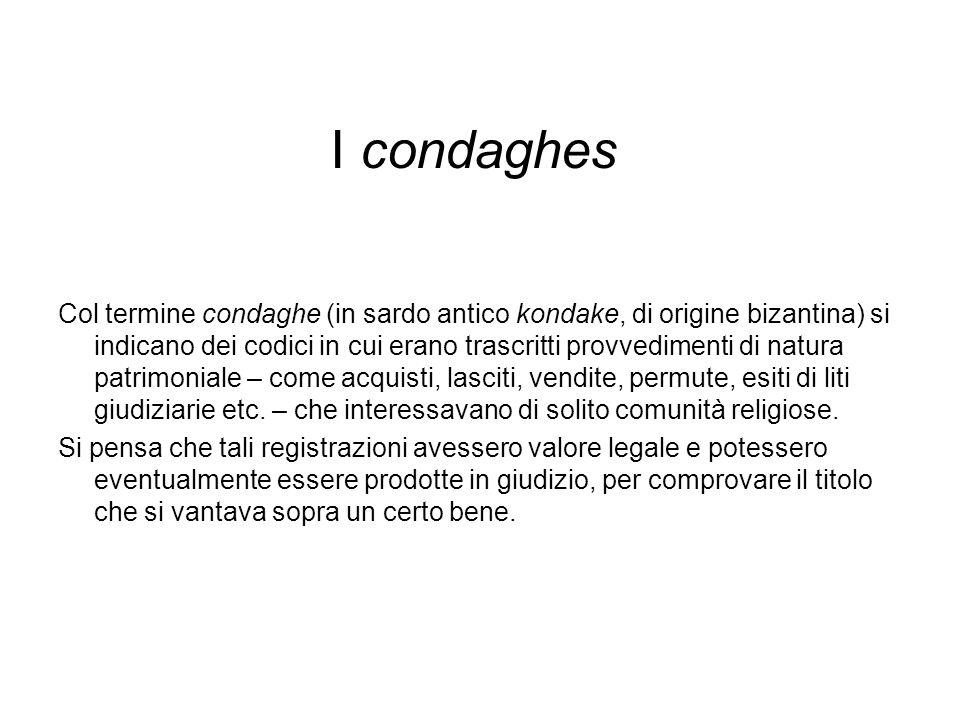 I condaghes Col termine condaghe (in sardo antico kondake, di origine bizantina) si indicano dei codici in cui erano trascritti provvedimenti di natur