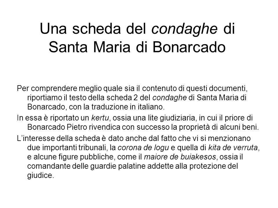 Una scheda del condaghe di Santa Maria di Bonarcado Per comprendere meglio quale sia il contenuto di questi documenti, riportiamo il testo della sched
