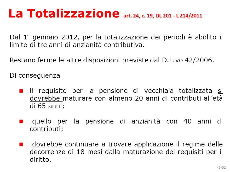 46/52 Dal 1° gennaio 2012, per la totalizzazione dei periodi è abolito il limite di tre anni di anzianità contributiva. Restano ferme le altre disposi