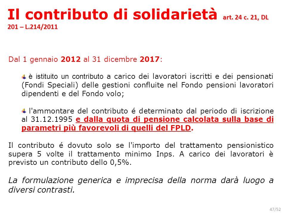 47/52 Dal 1 gennaio 2012 al 31 dicembre 2017: è istituito un contributo a carico dei lavoratori iscritti e dei pensionati (Fondi Speciali) delle gesti
