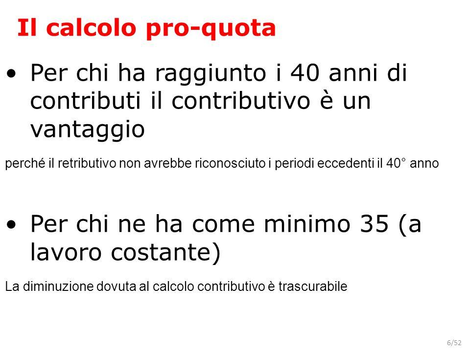 6/52 Il calcolo pro-quota Per chi ha raggiunto i 40 anni di contributi il contributivo è un vantaggio perché il retributivo non avrebbe riconosciuto i