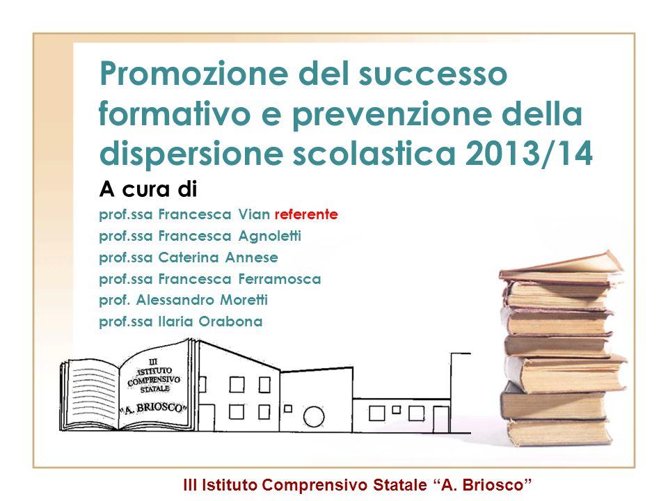 III Istituto Comprensivo Statale A. Briosco Promozione del successo formativo e prevenzione della dispersione scolastica 2013/14 A cura di prof.ssa Fr
