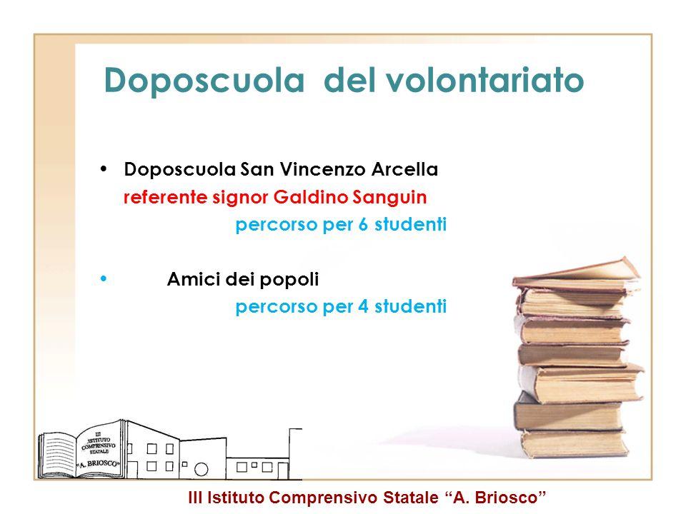 III Istituto Comprensivo Statale A. Briosco Doposcuola del volontariato Doposcuola San Vincenzo Arcella referente signor Galdino Sanguin percorso per