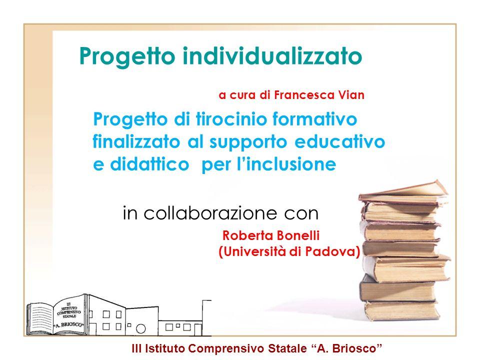 III Istituto Comprensivo Statale A. Briosco Progetto individualizzato a cura di Francesca Vian Progetto di tirocinio formativo finalizzato al supporto