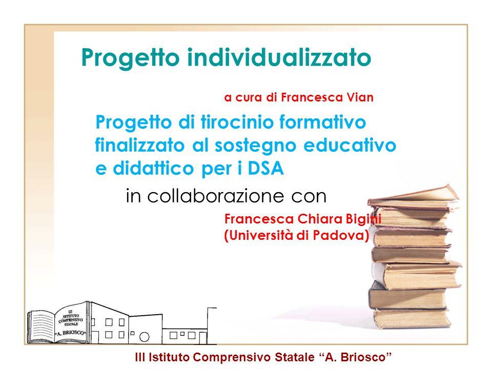 III Istituto Comprensivo Statale A. Briosco Progetto individualizzato a cura di Francesca Vian Progetto di tirocinio formativo finalizzato al sostegno