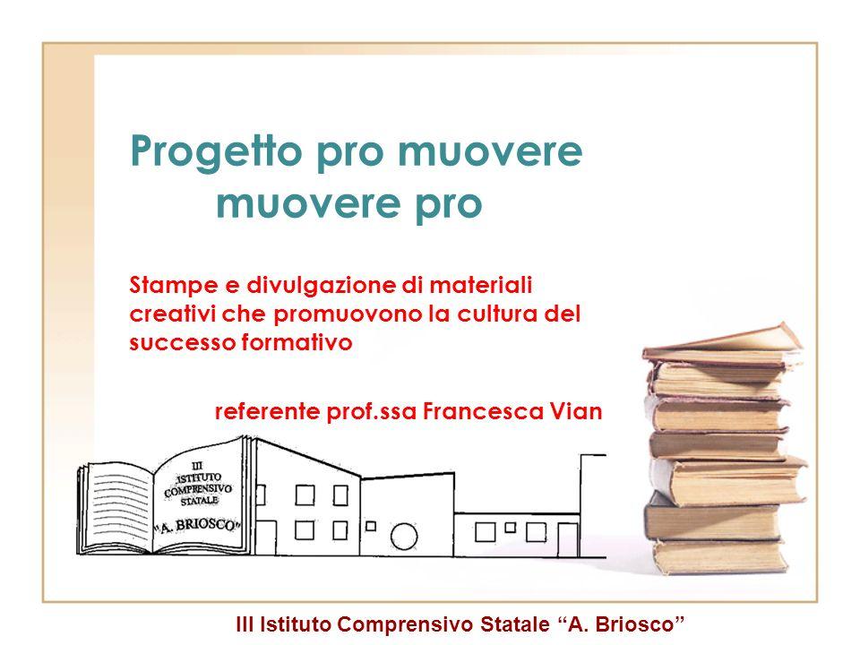 III Istituto Comprensivo Statale A. Briosco Progetto pro muovere muovere pro Stampe e divulgazione di materiali creativi che promuovono la cultura del