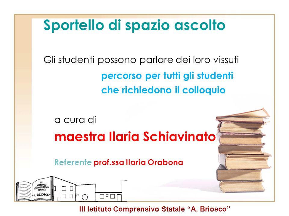 III Istituto Comprensivo Statale A. Briosco Sportello di spazio ascolto Gli studenti possono parlare dei loro vissuti percorso per tutti gli studenti