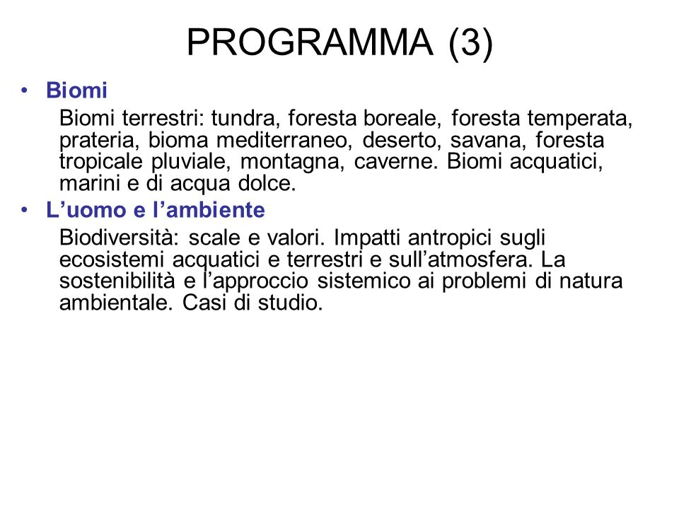PROGRAMMA (3) Biomi Biomi terrestri: tundra, foresta boreale, foresta temperata, prateria, bioma mediterraneo, deserto, savana, foresta tropicale pluv
