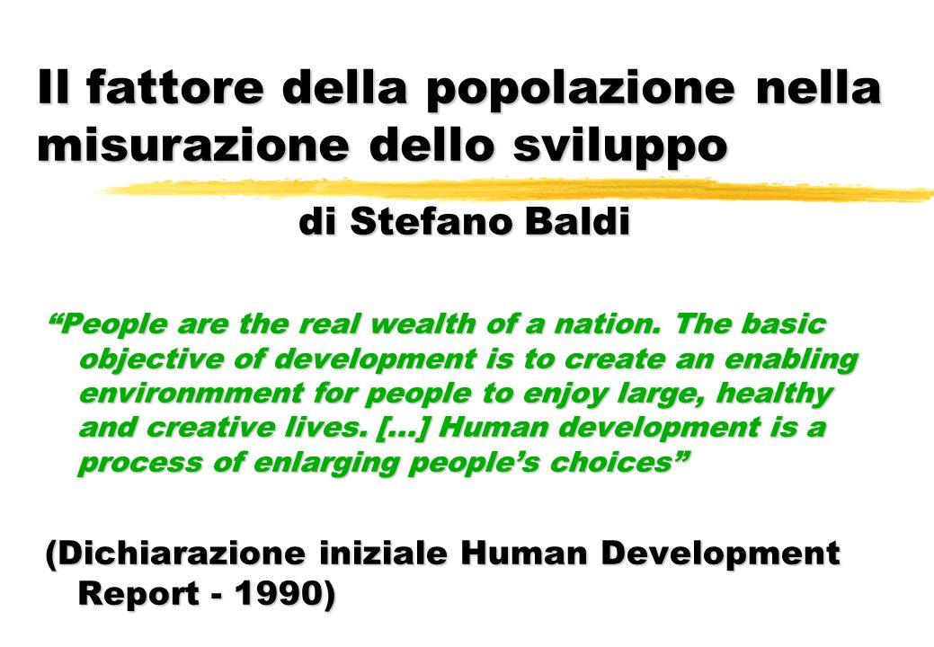 Il fattore della popolazione nella misurazione dello sviluppo di Stefano Baldi People are the real wealth of a nation. The basic objective of developm
