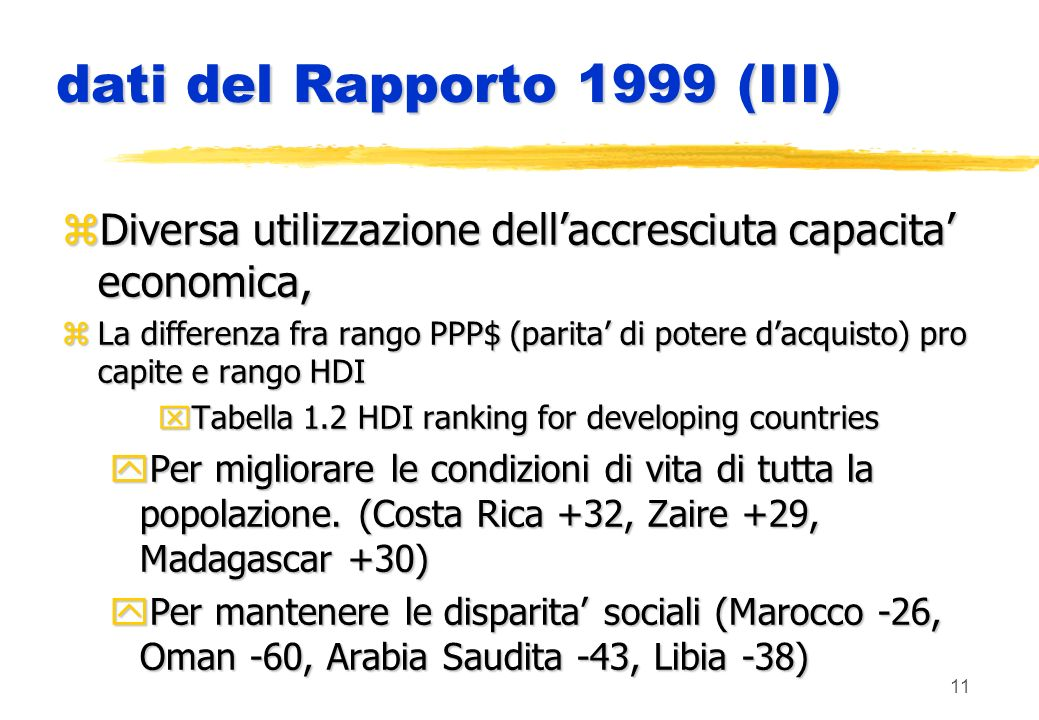 11 dati del Rapporto 1999 (III) zDiversa utilizzazione dellaccresciuta capacita economica, zLa differenza fra rango PPP$ (parita di potere dacquisto) pro capite e rango HDI xTabella 1.2 HDI ranking for developing countries yPer migliorare le condizioni di vita di tutta la popolazione.