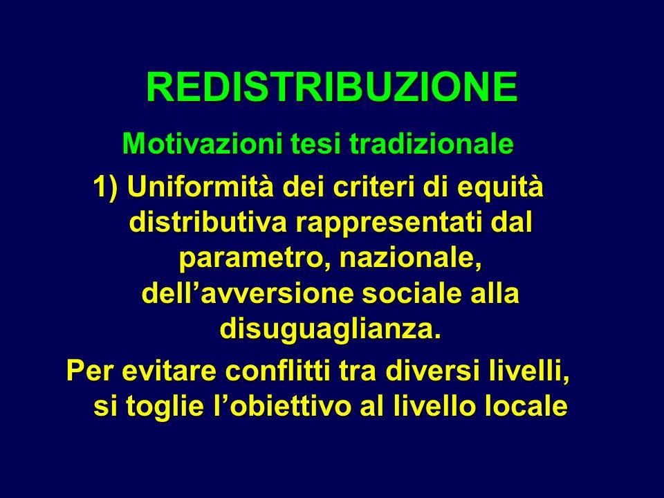 Motivazioni tesi tradizionale 1) Uniformità dei criteri di equità distributiva rappresentati dal parametro, nazionale, dellavversione sociale alla disuguaglianza.
