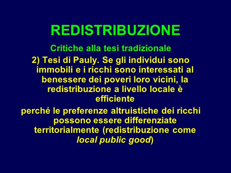 Critiche alla tesi tradizionale 2) Tesi di Pauly. Se gli individui sono immobili e i ricchi sono interessati al benessere dei poveri loro vicini, la r