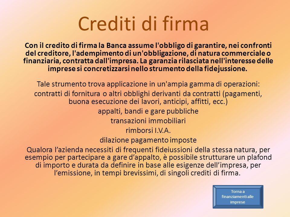 Crediti di firma Con il credito di firma la Banca assume l'obbligo di garantire, nei confronti del creditore, l'adempimento di un'obbligazione, di nat