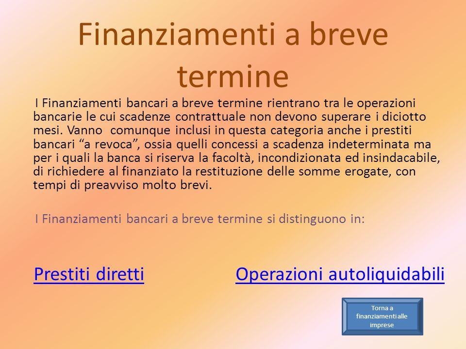 Finanziamenti a breve termine I Finanziamenti bancari a breve termine rientrano tra le operazioni bancarie le cui scadenze contrattuale non devono sup