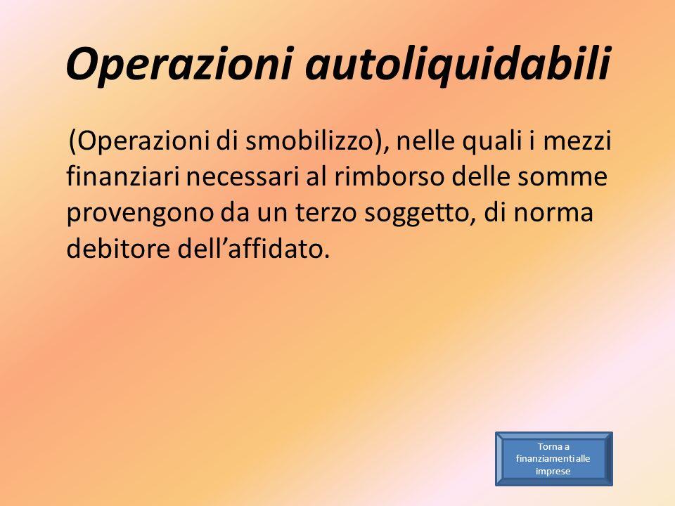 Operazioni autoliquidabili (Operazioni di smobilizzo), nelle quali i mezzi finanziari necessari al rimborso delle somme provengono da un terzo soggett