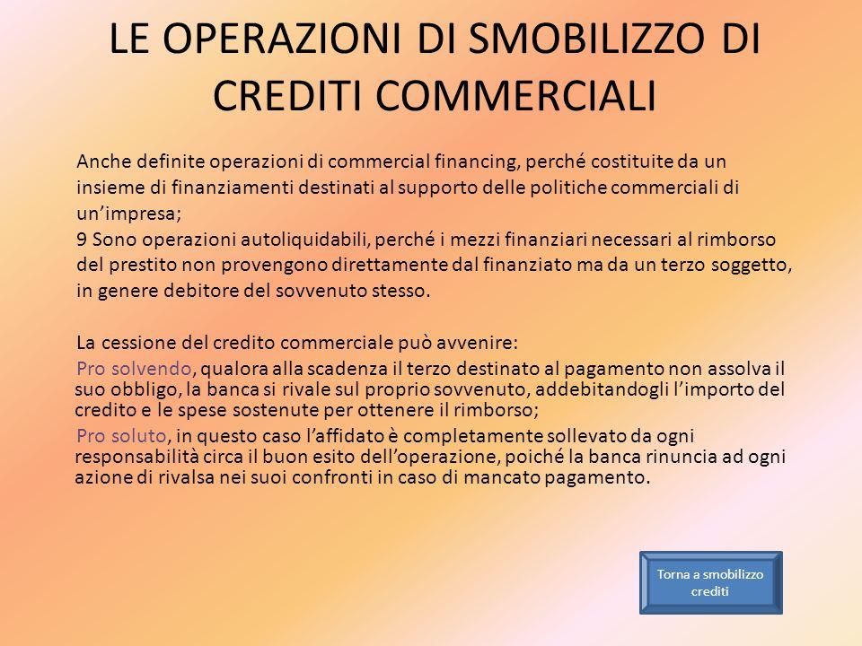 LE OPERAZIONI DI SMOBILIZZO DI CREDITI COMMERCIALI Anche definite operazioni di commercial financing, perché costituite da un insieme di finanziamenti