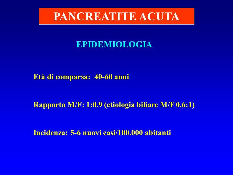 EPIDEMIOLOGIA Età di comparsa: 40-60 anni Rapporto M/F: 1:0.9 (etiologia biliare M/F 0.6:1) Incidenza: 5-6 nuovi casi/100.000 abitanti PANCREATITE ACU