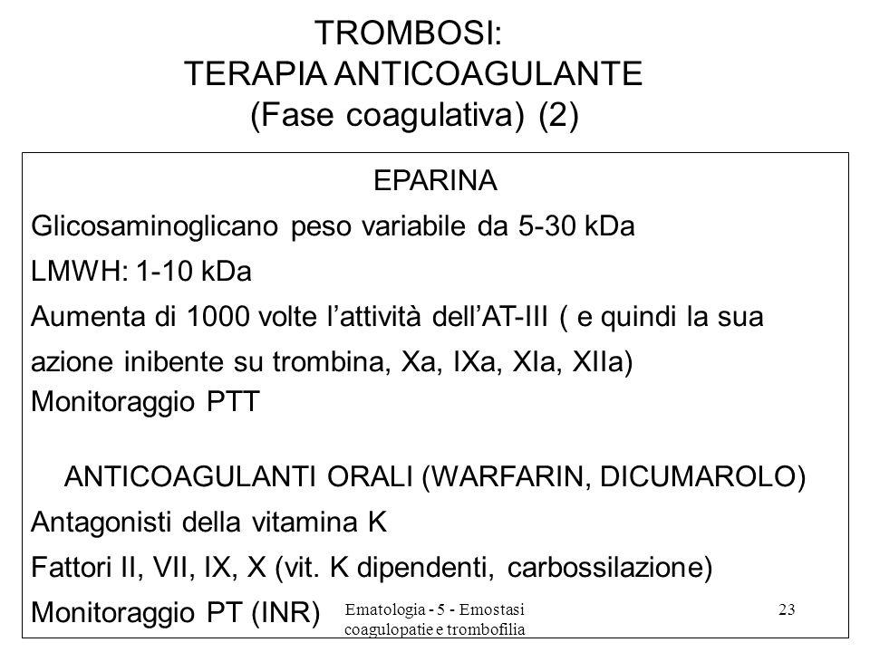 TROMBOSI: TERAPIA ANTICOAGULANTE (Fase coagulativa) (2) EPARINA Glicosaminoglicano peso variabile da 5-30 kDa LMWH: 1-10 kDa Aumenta di 1000 volte lat