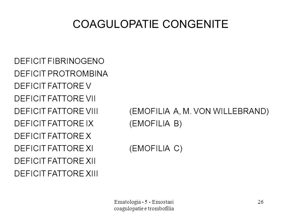 COAGULOPATIE CONGENITE DEFICIT FIBRINOGENO DEFICIT PROTROMBINA DEFICIT FATTORE V DEFICIT FATTORE VII DEFICIT FATTORE VIII(EMOFILIA A, M. VON WILLEBRAN
