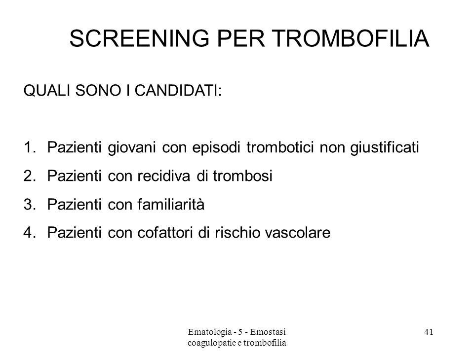 SCREENING PER TROMBOFILIA QUALI SONO I CANDIDATI: 1.Pazienti giovani con episodi trombotici non giustificati 2.Pazienti con recidiva di trombosi 3.Paz