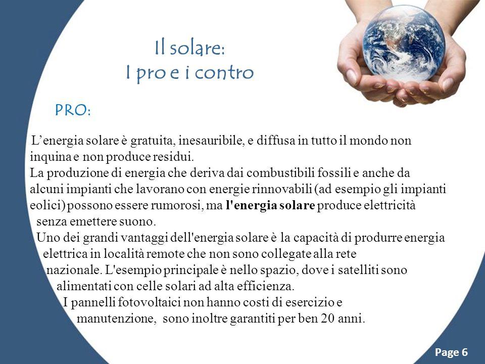 Powerpoint Templates Page 6 Il solare: I pro e i contro Lenergia solare è gratuita, inesauribile, e diffusa in tutto il mondo non inquina e non produc