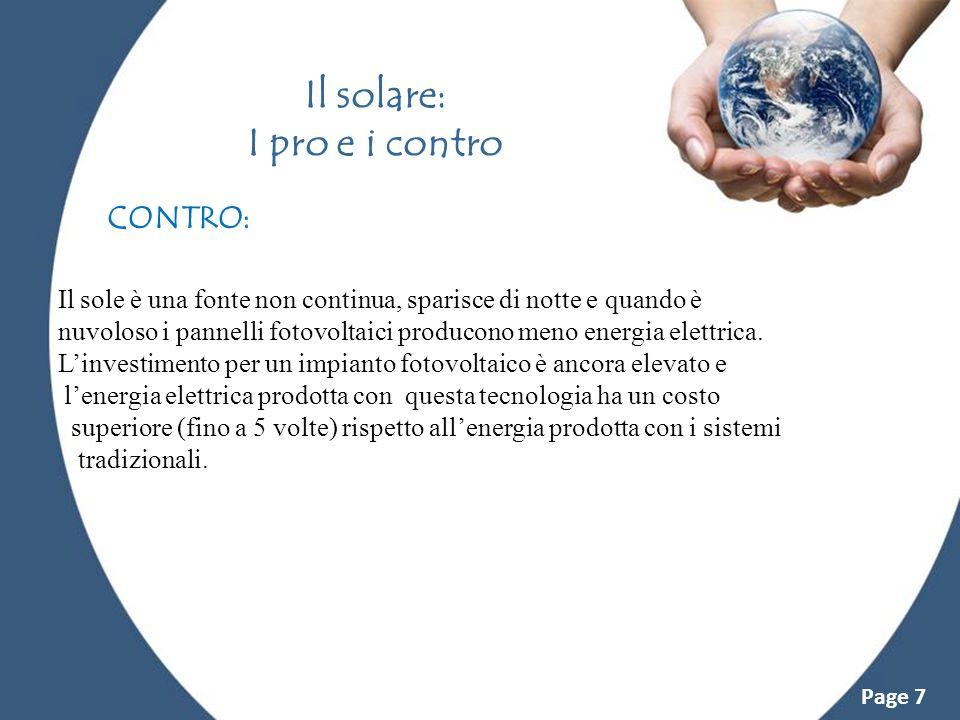 Powerpoint Templates Page 7 Il solare: I pro e i contro CONTRO: Il sole è una fonte non continua, sparisce di notte e quando è nuvoloso i pannelli fot