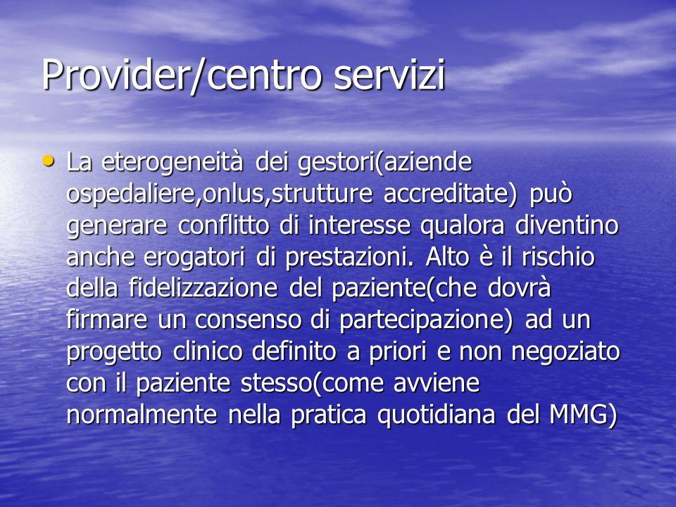 Provider/centro servizi La eterogeneità dei gestori(aziende ospedaliere,onlus,strutture accreditate) può generare conflitto di interesse qualora diven